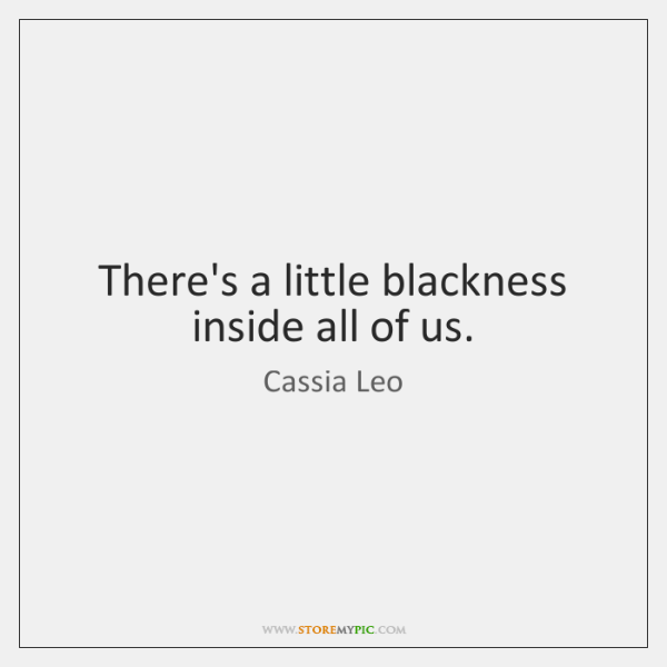 There's a little blackness inside all of us.