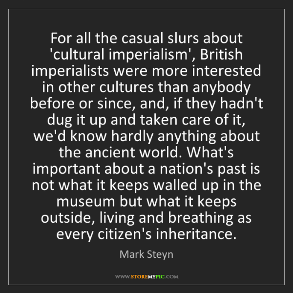 Mark Steyn: For all the casual slurs about 'cultural imperialism',...