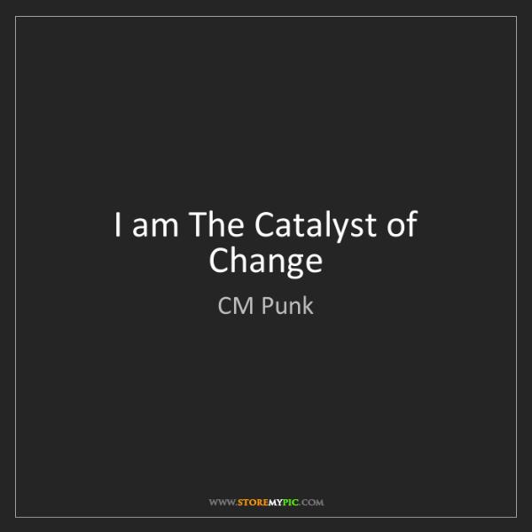 CM Punk: I am The Catalyst of Change