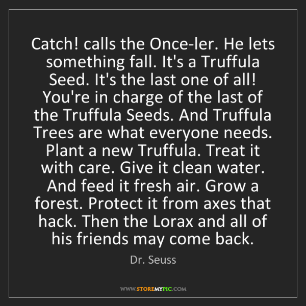 Dr. Seuss: Catch! calls the Once-ler. He lets something fall. It's...