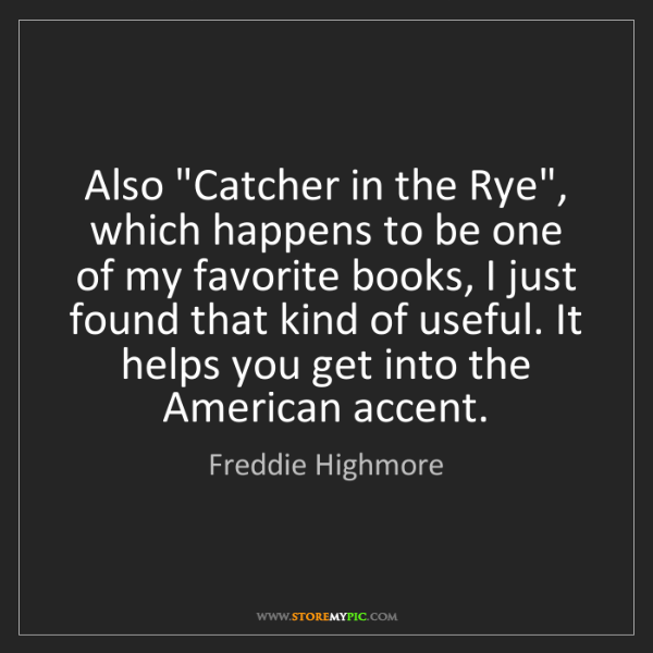"Freddie Highmore: Also ""Catcher in the Rye"", which happens to be one of..."