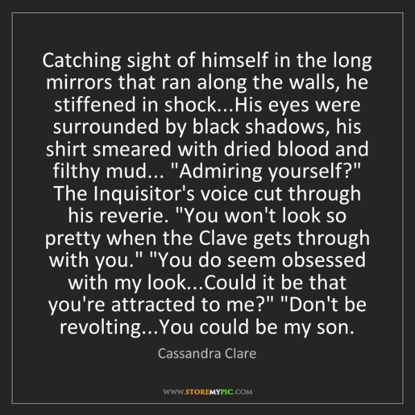 Cassandra Clare: Catching sight of himself in the long mirrors that ran...