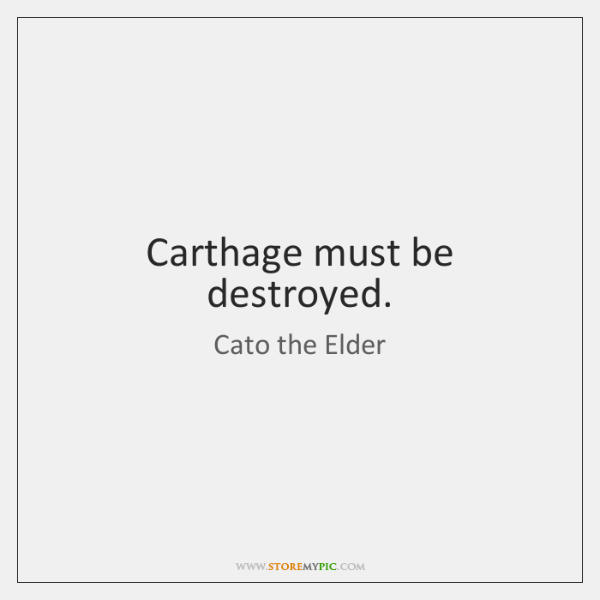 Carthage must be destroyed.