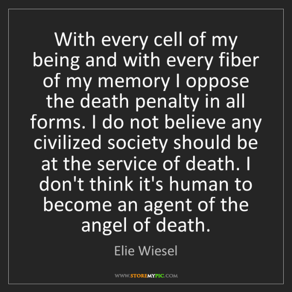 Elie Wiesel: With every cell of my being and with every fiber of my...