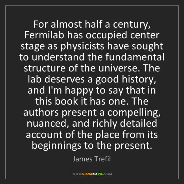 James Trefil: For almost half a century, Fermilab has occupied center...