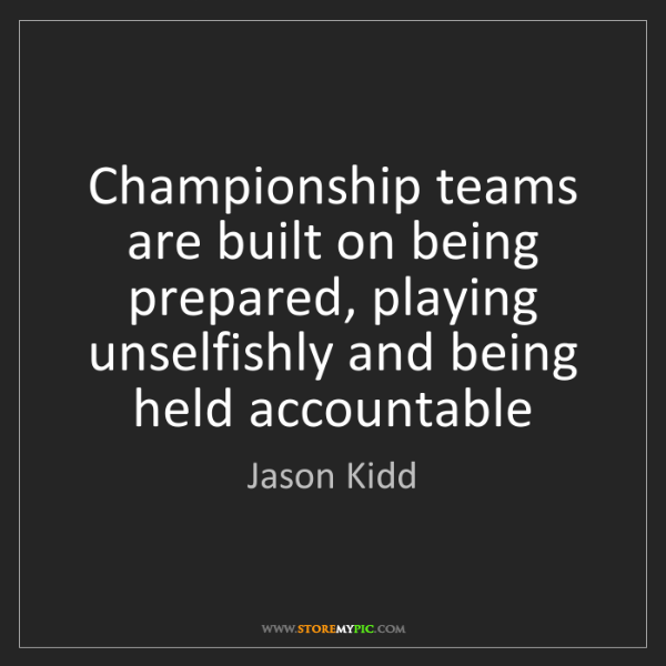 Jason Kidd: Championship teams are built on being prepared, playing...