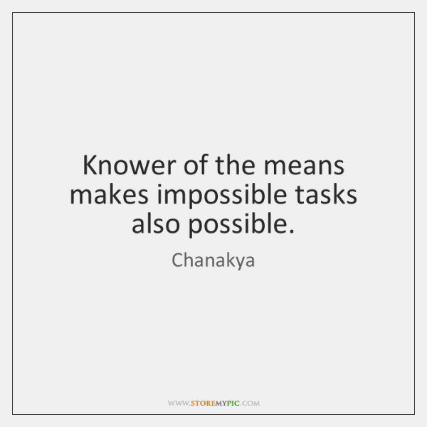 Knower of the means makes impossible tasks also possible.