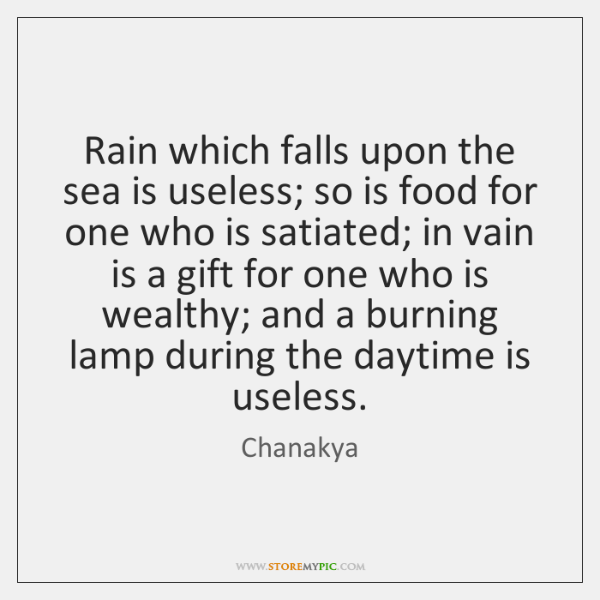 Rain which falls upon the sea is useless; so is food for ...