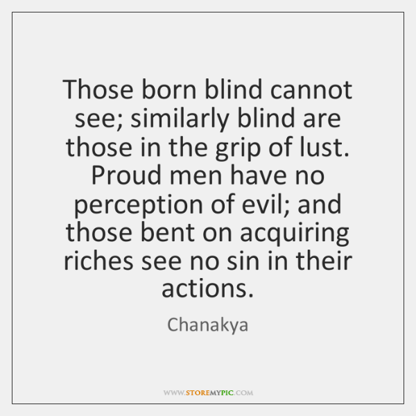 Those born blind cannot see; similarly blind are those in the grip ...