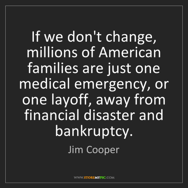Jim Cooper: If we don't change, millions of American families are...