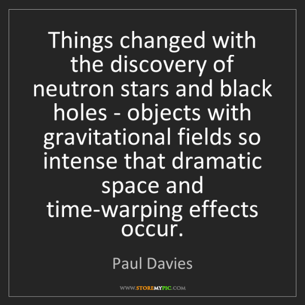 Paul Davies: Things changed with the discovery of neutron stars and...