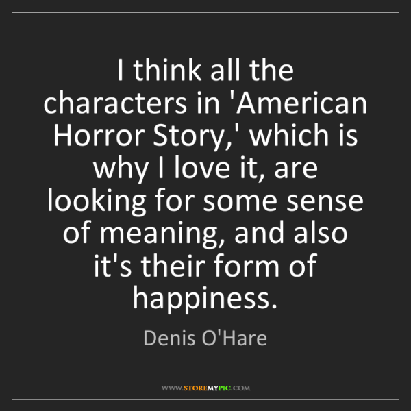 Denis O'Hare: I think all the characters in 'American Horror Story,'...
