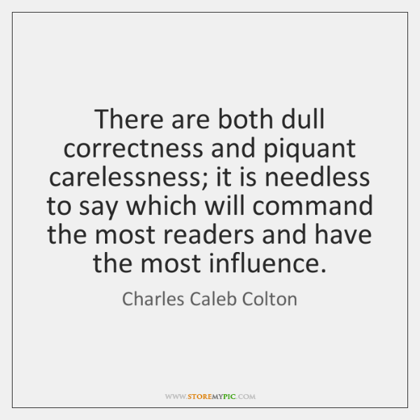 There are both dull correctness and piquant carelessness; it is needless to ...