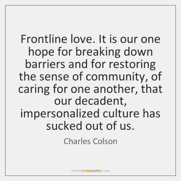 Frontline love. It is our one hope for breaking down barriers and ...