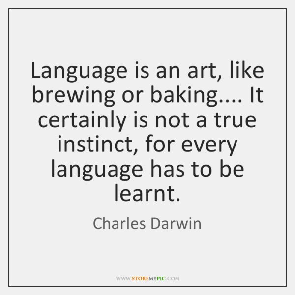 Language is an art, like brewing or baking.... It certainly is not ...