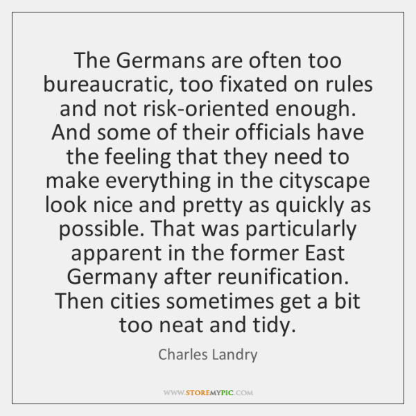 The Germans are often too bureaucratic, too fixated on rules and not ...