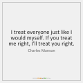 charles-manson-i-treat-everyone-just-like-i-would-quote-on-storemypic-e78d1