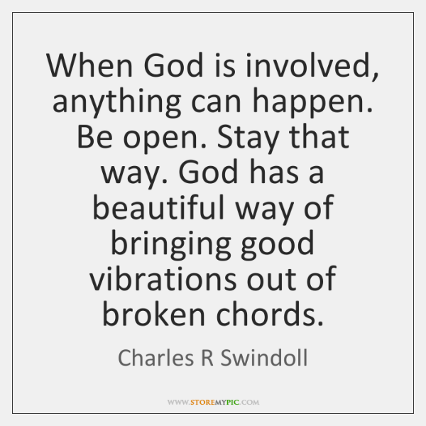 When God is involved, anything can happen. Be open. Stay that way. ...