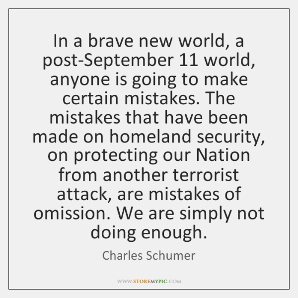 In a brave new world, a post-September 11 world, anyone is going to ...