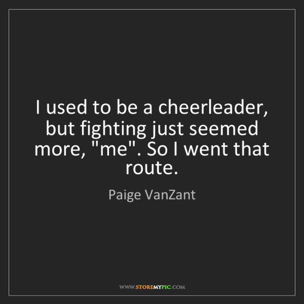 Paige VanZant: I used to be a cheerleader, but fighting just seemed...