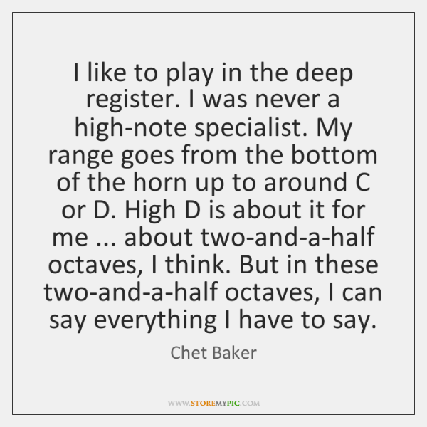 I like to play in the deep register. I was never a ...
