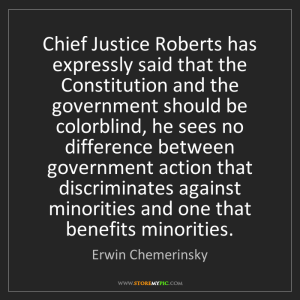 Erwin Chemerinsky: Chief Justice Roberts has expressly said that the Constitution...