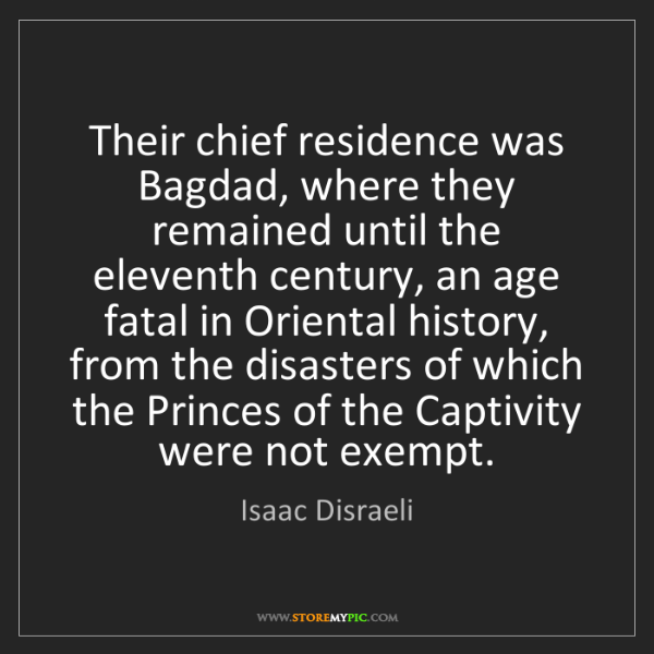 Isaac Disraeli: Their chief residence was Bagdad, where they remained...
