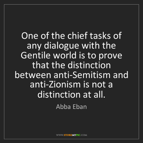Abba Eban: One of the chief tasks of any dialogue with the Gentile...