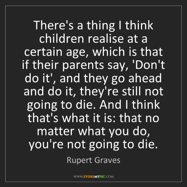 Rupert Graves: There's a thing I think children realise at a certain...