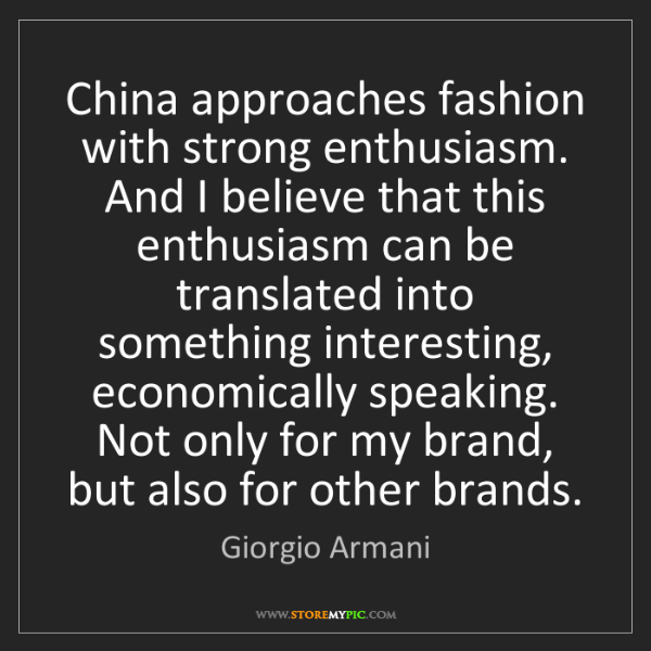 Giorgio Armani: China approaches fashion with strong enthusiasm. And...