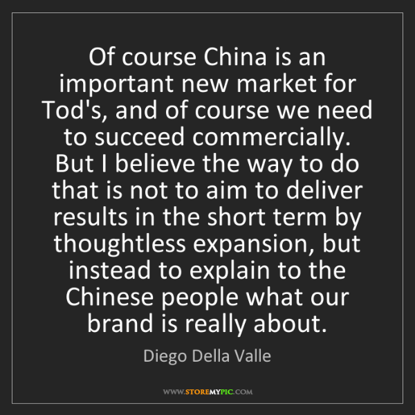 Diego Della Valle: Of course China is an important new market for Tod's,...