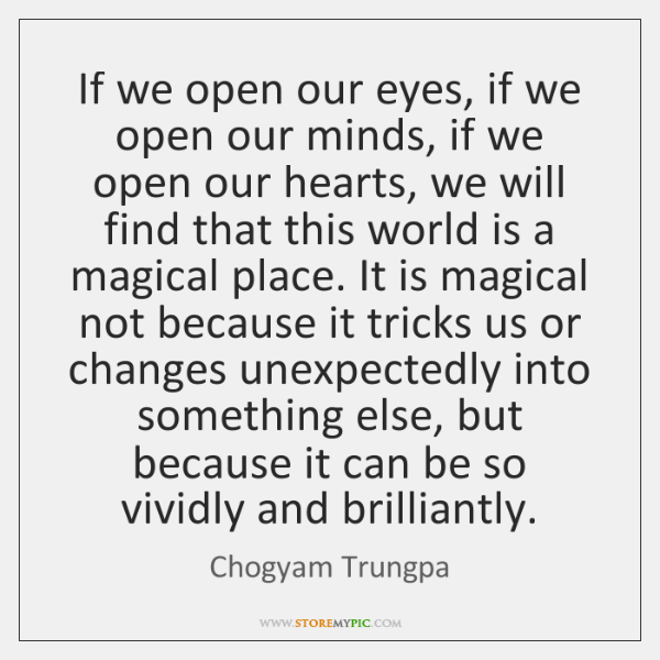 If we open our eyes, if we open our minds, if we ...