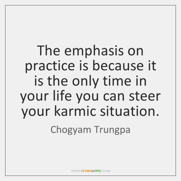 The emphasis on practice is because it is the only time in ...