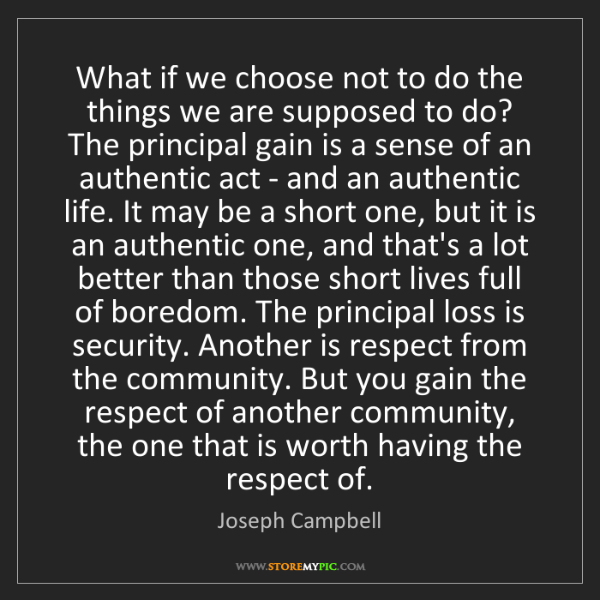 Joseph Campbell: What if we choose not to do the things we are supposed...