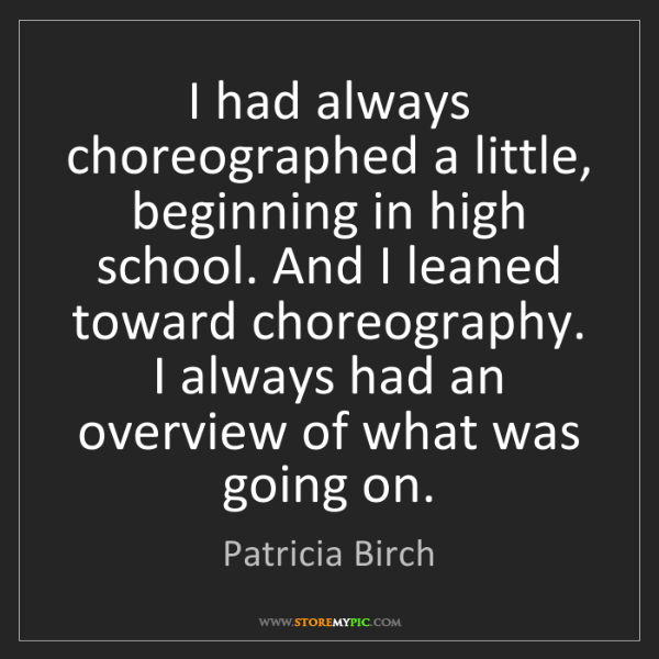 Patricia Birch: I had always choreographed a little, beginning in high...