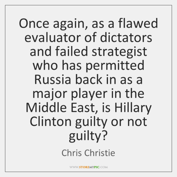 Once again, as a flawed evaluator of dictators and failed strategist who ...