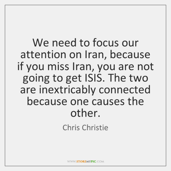 We need to focus our attention on Iran, because if you miss ...