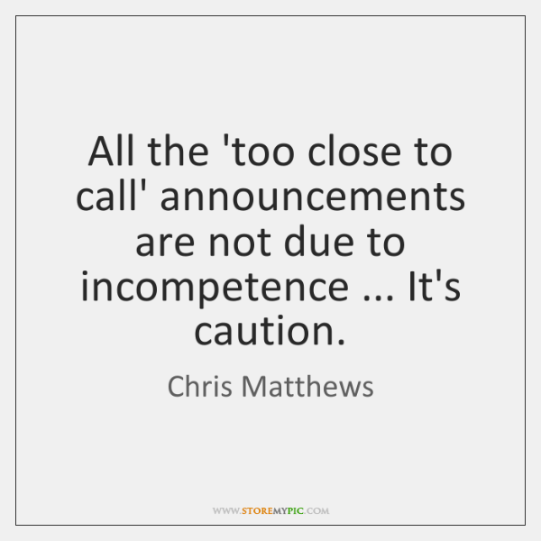 All the 'too close to call' announcements are not due to incompetence ... ...