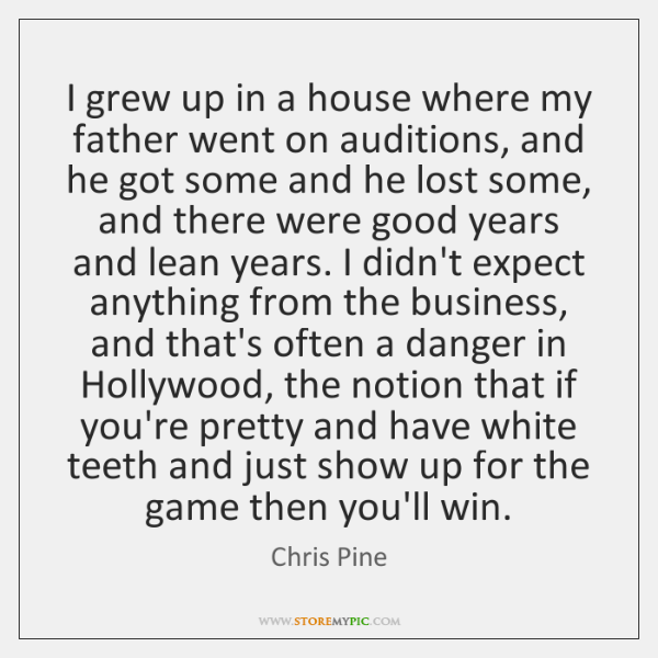 I grew up in a house where my father went on auditions, ...