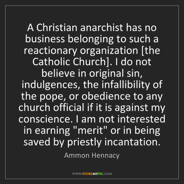 Ammon Hennacy: A Christian anarchist has no business belonging to such...