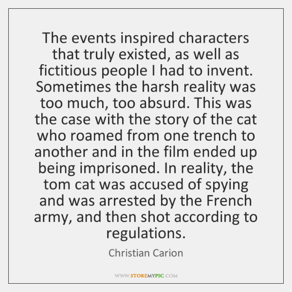 The events inspired characters that truly existed, as well as fictitious people ...