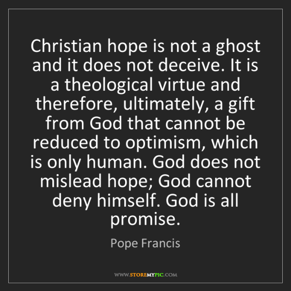 Pope Francis: Christian hope is not a ghost and it does not deceive....