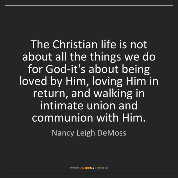 Nancy Leigh DeMoss: The Christian life is not about all the things we do...