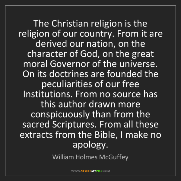 William Holmes McGuffey: The Christian religion is the religion of our country....