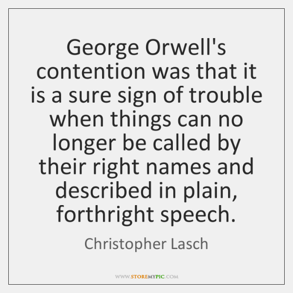 George Orwell's contention was that it is a sure sign of trouble ...