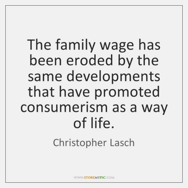 The family wage has been eroded by the same developments that have ...