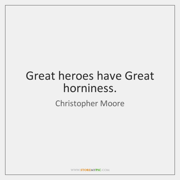 Great heroes have Great horniness.