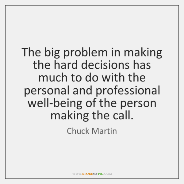 The big problem in making the hard decisions has much to do ...