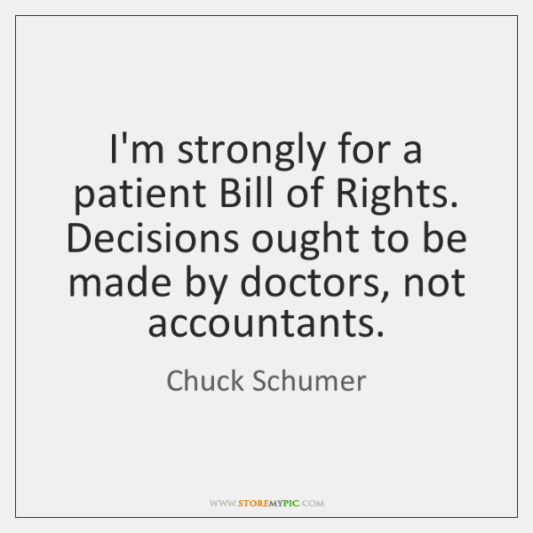 I'm strongly for a patient Bill of Rights. Decisions ought to be ...