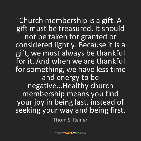 Thom S. Rainer: Church membership is a gift. A gift must be treasured....